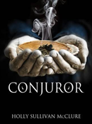 NOVEL CONJUROR BY HOLLY SULLIVAN MCCLURE