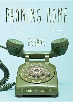 Fjords Review, Phoning Home: Essays by Jacob M. Appel