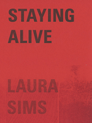 POETRY, STAYING ALIVE BY LAURA SIMS