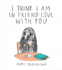Fjords Review, I Think I Am in Friends-Love With You by Yumi Sakugawa